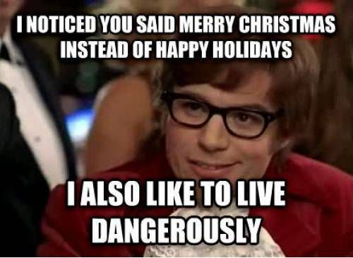 i-noticed-you-said-merry-christmas-instead-of-happy-holidays-funny-memes.jpg