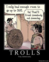 mayan_calander_trolls_they_started_early_demotivational_poster2.jpg